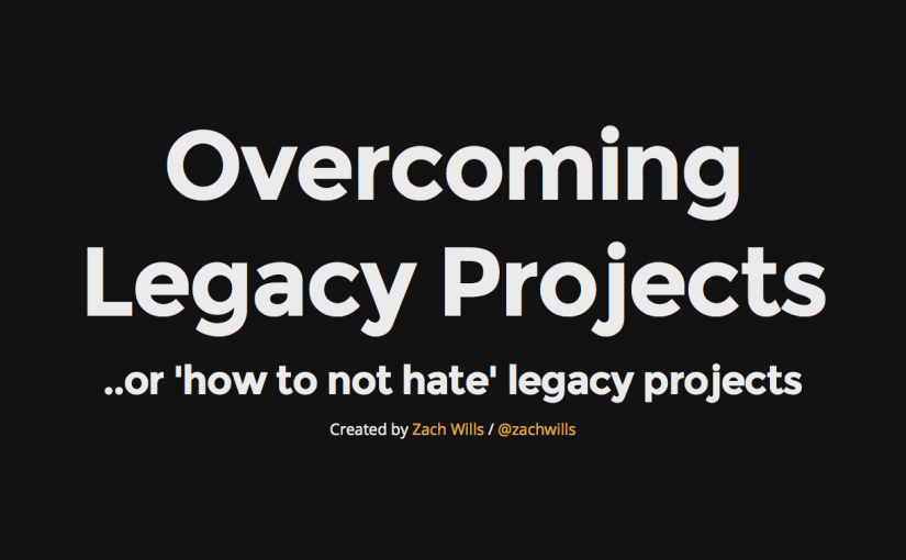 Overcoming Legacy Projects Talk & Slides